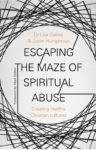 "New book - ""Escaping the Maze of Spiritual Abuse"""